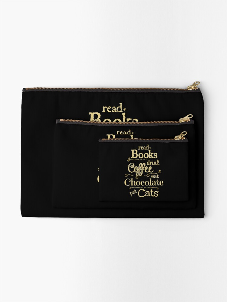 Alternate view of read books, drink coffee, eat chocolate, pet cats Zipper Pouch