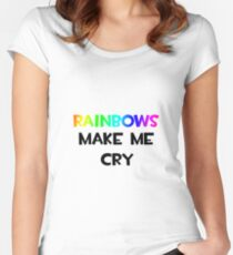Rainbows Make Me Cry! Women's Fitted Scoop T-Shirt
