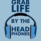 Grab Life by the Head Phones by ezcreative