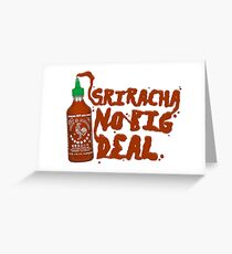 Sriracha, No Big Deal Greeting Card