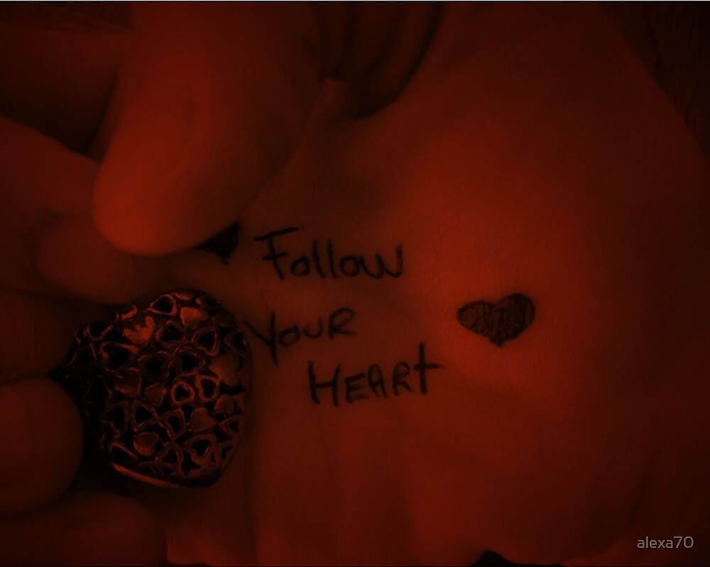 Follow Your Heart  by alexa70
