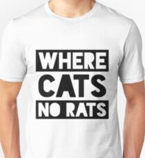 Where There Are Cats There Are No Rats T-Shirt