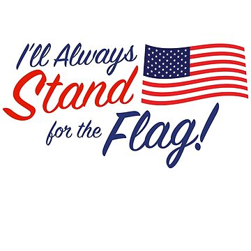 I'll Always Stand for the Flag by dtkindling