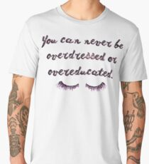 You can never be overdressed or overeducated. Men's Premium T-Shirt