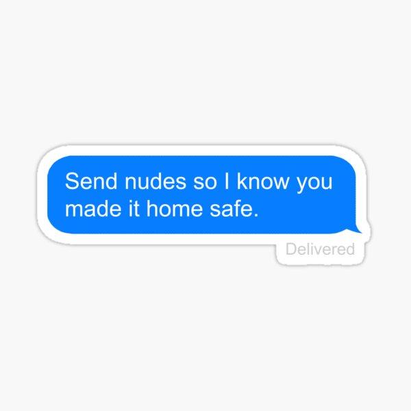 Send nudes so I know you made it home safe. Sticker