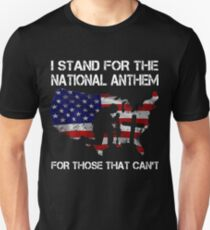 I STAND FOR THE NATIONAL ANTHEM FOR THOSE THAT CAN'T  HONOR VETERAN DAY SHIRTS T-Shirt
