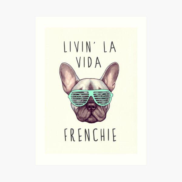 Livin' la vida Frenchie Art Print