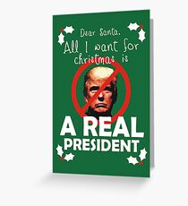 All I Want For Christmas is a Real President Greeting Card
