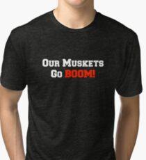 Our Muskets Go Boom! Tri-blend T-Shirt