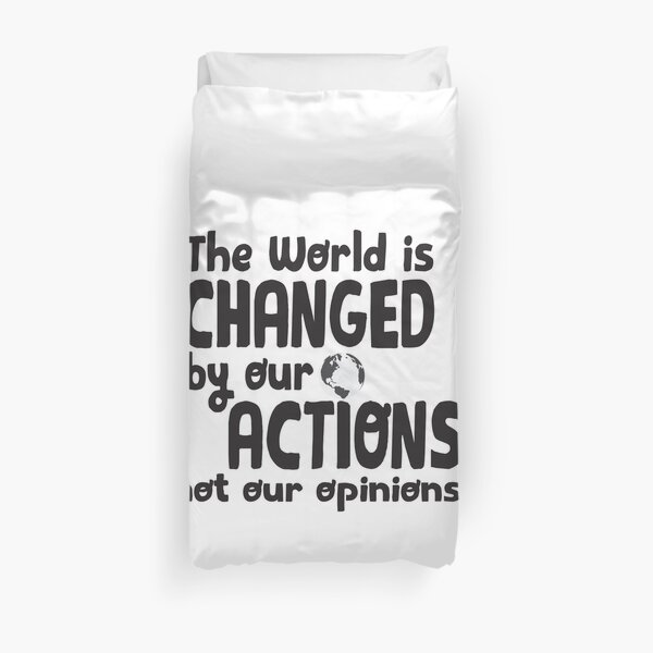 The World is Changed By Our Actions - black Duvet Cover