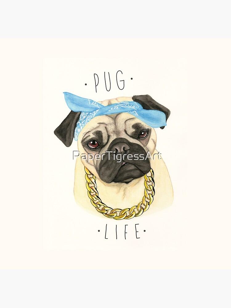Pug Life by PaperTigressArt