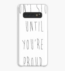 Don't Stop Until You're Proud Case/Skin for Samsung Galaxy