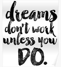 Dreams don´t work unless uou do Poster