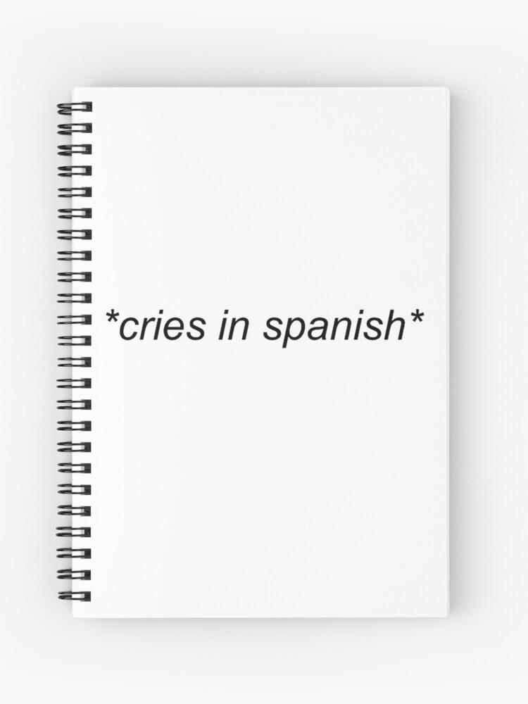 cries in spanish | Spiral Notebook