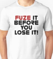 Fuze It Before You Lose It! [Roufxis - RB] Unisex T-Shirt