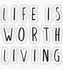 Inspirational Quote - Life Is Worth Living Sticker