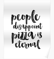People Disappoint Pizza Is Eternal,Pizza Party,Kitchen Decor,Kitchen Sign,Pizza Shop Decor,Pizza Decal,Food Quote,Prints Poster