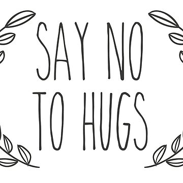Say No To Hugs by BenClark