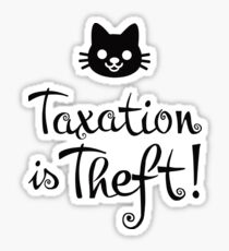 Taxation is Theft (female) Sticker