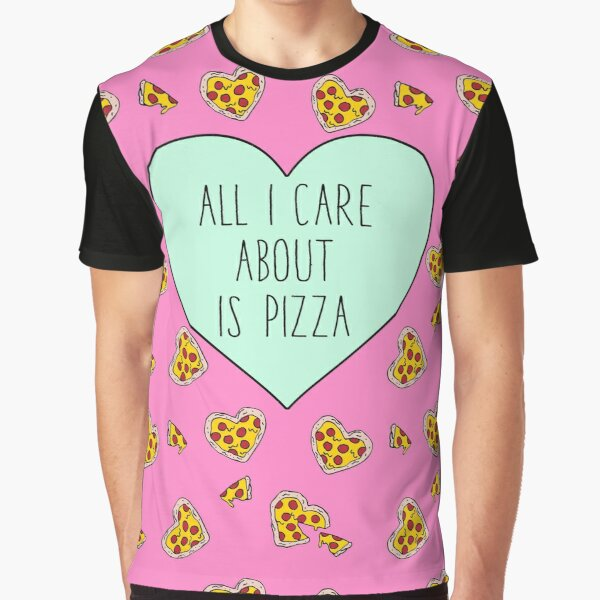 All I Care About Is Pizza Graphic T-Shirt