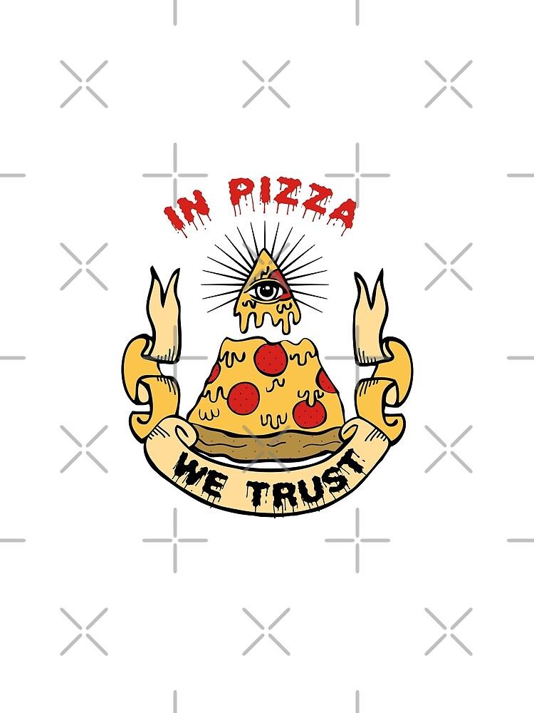 In Pizza We Trust by amygrace