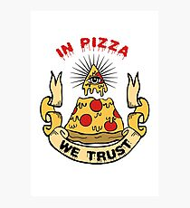 In Pizza We Trust Photographic Print