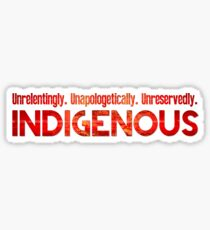 Unapologetically Indigenous Sticker