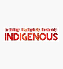 Unapologetically Indigenous Photographic Print