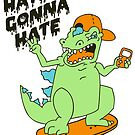 Haters Gonna Hate - Reptar (basic) by Amy Grace