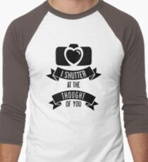 I 'Shutter' At The Thought Of You T-Shirt