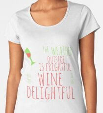 But the Wine is so Delightful Women's Premium T-Shirt