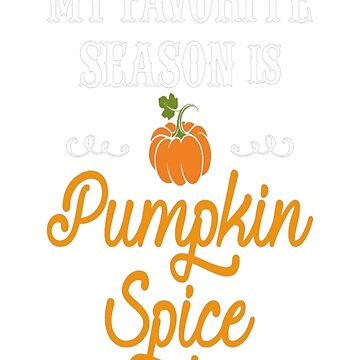 Womens My Favorite Season Is Pumpkin Spice T-Shirt by HerbRe