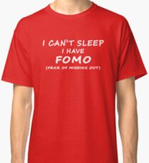 I Can't Sleep I Have FOMO (Fear of Missing Out) Classic T-Shirt