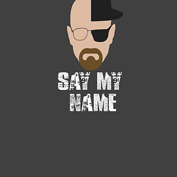 Heisenberg - SAY MY NAME by roespha