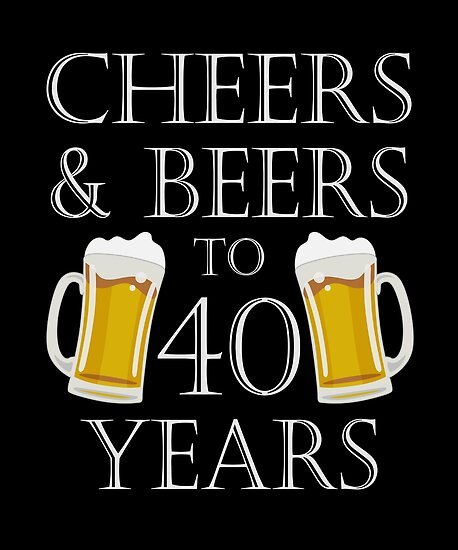 Quot Cheers And Beers To 40 Years 40th Birthday Gift Quot Poster