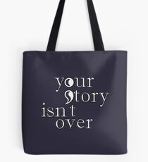Your Story Isn't Over Tote Bag