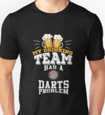 My Drinking Team Has A Darts Problem  T-Shirt
