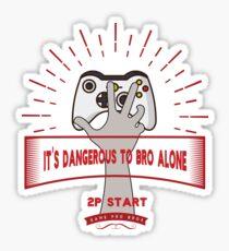 It's Dangerous to Bro Alone Sticker