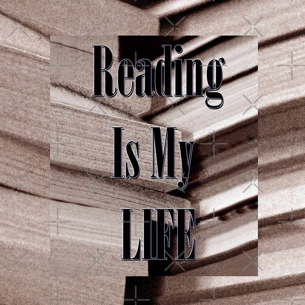 Reading Is My Life by blakcirclegirl