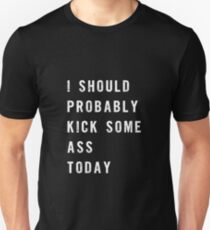 I Should Probably Kick Some Ass Today Unisex T-Shirt