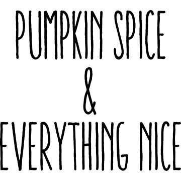 Pumpkin Spice & Everything Nice by Kathrinew