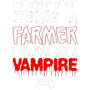 Screw Being A Farmer I Wanna Be A Vampire by Kathrinew