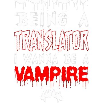 Screw Being A Translator I Wanna Be A Vampire by Kathrinew