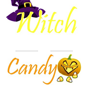 This Witch can be Bribed with Candy Halloween Design by 3js-unlimited