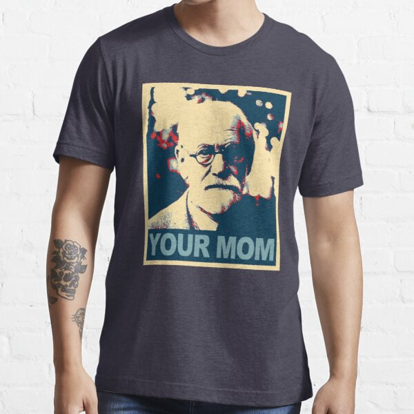 Your MOM - Sigmund Freud Essential T-Shirt