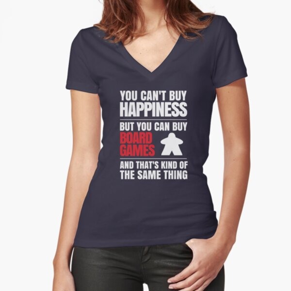 You can't buy happiness but you can buy board games Fitted V-Neck T-Shirt