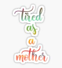 Tired as a mother - Watercolor, aquarell Calligraphy Sticker