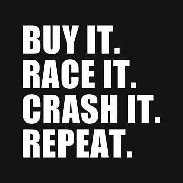 Buy it, Race it, Crash it, Repeat by davidspeed