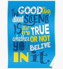 The good thing about science is that it's true whether or not you believe in it. Poster