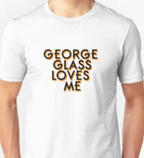 George Glass Loves Me Unisex T-Shirt